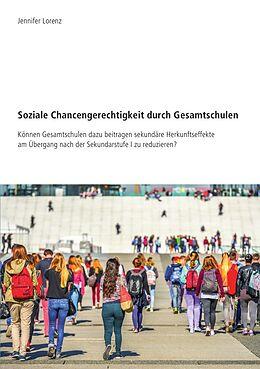 Kartonierter Einband Soziale Chancengerechtigkeit durch Gesamtschulen von Jennifer Lorenz