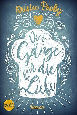 Kartonierter Einband Drei Gänge für die Liebe von Kristen Proby
