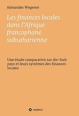eBook (epub) Les finances locales dans l'Afrique francophone subsaharienne de Alexander Wegener