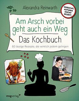 Fester Einband Am Arsch vorbei geht auch ein Weg  Das Kochbuch von Alexandra Reinwarth, Ingo Krassnitzer