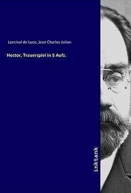 Kartonierter Einband Hector, Trauerspiel in 5 Aufz von Jean Charles Julian Lancival de Luce