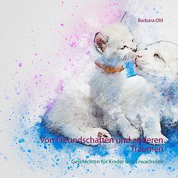 E-Book (epub) Von Freundschaften und anderen Träumen von Barbara Ohl