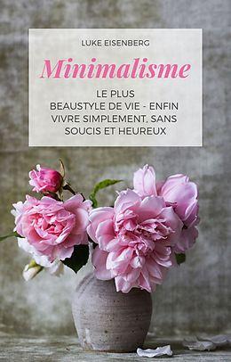 eBook (epub) Minimalisme Le Plus Beau Style De Vie - Enfin Vivre Simplement, Sans Soucis Et Heureux de Luke Eisenberg