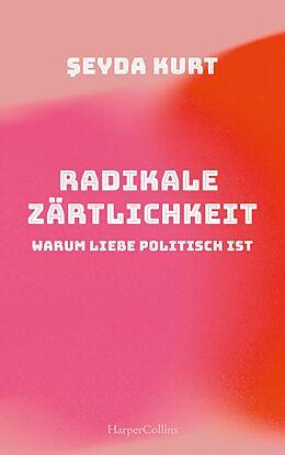 E-Book (epub) Radikale Zärtlichkeit - Warum Liebe politisch ist von Seyda Kurt
