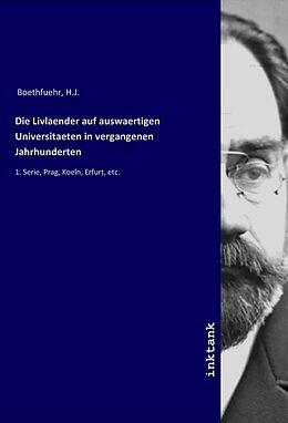 Kartonierter Einband Die Livlaender auf auswaertigen Universitaeten in vergangenen Jahrhunderten von H. J. Boethfuehr