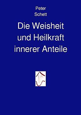 Kartonierter Einband Die innere Demokratie / Die Weisheit und Heilkraft innerer Anteile von Peter Schett