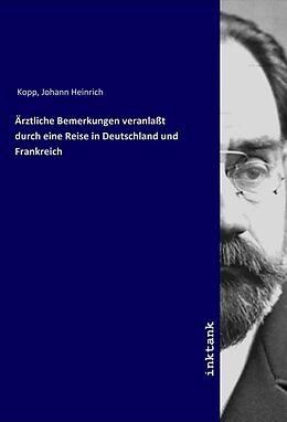 Kartonierter Einband Ärztliche Bemerkungen veranlaßt durch eine Reise in Deutschland und Frankreich von Johann Heinrich Kopp