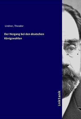 Kartonierter Einband Der Hergang bei den deutschen Königswahlen von Theodor Lindner