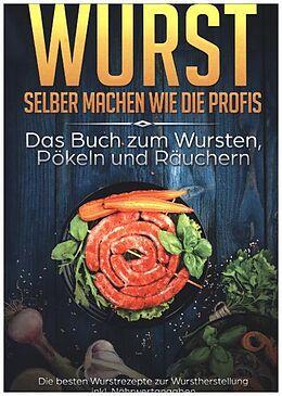 Kartonierter Einband Wurst selber machen wie die Profis: Das Buch zum Wursten, Pökeln und Räuchern von Mark Rösing