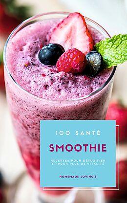 eBook (epub) 100 Santé Smoothie Recettes Pour Détoxifier Et Pour Plus De Vitalité de