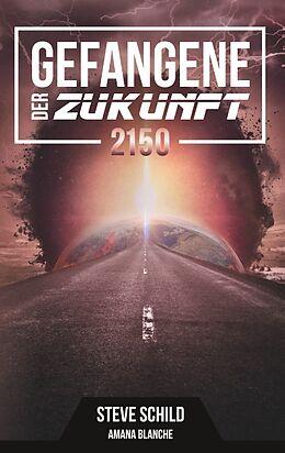Kartonierter Einband Gefangene der Zukunft 2150 von Steve Schild, Amana Blanche