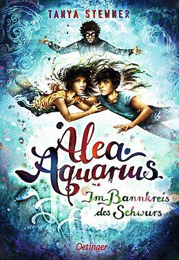 Fester Einband Alea Aquarius 7. Im Bannkreis des Schwurs von Tanya Stewner