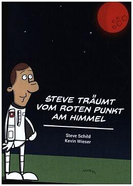 Fester Einband Steve träumt vom roten Punkt am Himmel von Steve Schild, Kevin Wieser