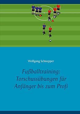 E-Book (epub) Fußballtraining: Torschussübungen für Anfänger bis zum Profi von Wolfgang Schnepper
