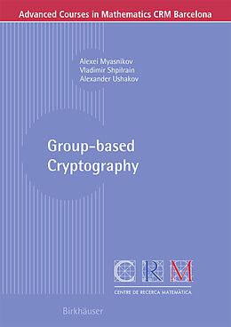 Kartonierter Einband Group-based Cryptography von Alexei Myasnikov, Vladimir Shpilrain, Alexander Ushakov
