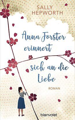 Fester Einband Anna Forster erinnert sich an die Liebe von Sally Hepworth