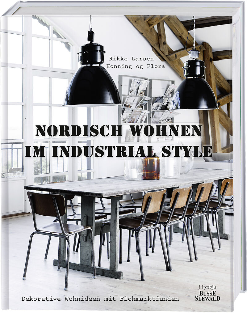nordisch wohnen im industrial style rikke larsen buch kaufen. Black Bedroom Furniture Sets. Home Design Ideas