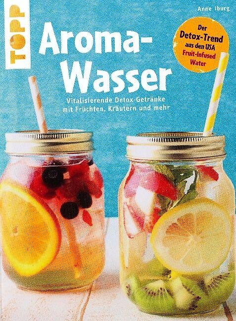 Aroma-Wasser. Vitalisierende Detox-Getränke mit Früchten, Kräutern ...