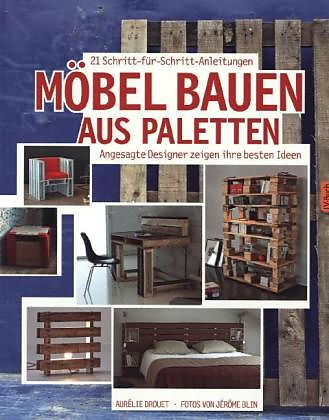 m bel bauen aus paletten aur lie drouet buch kaufen. Black Bedroom Furniture Sets. Home Design Ideas