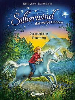 Fester Einband Silberwind, das weiße Einhorn 2 - Der magische Feuerberg von Sandra Grimm