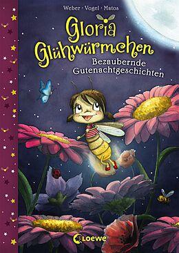 Fester Einband Gloria Glühwürmchen - Bezaubernde Gutenachtgeschichten von Susanne Weber, Kirsten Vogel
