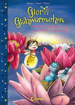 Fester Einband Gloria Glühwürmchen - Gutenachtgeschichten aus dem Glitzerwald von Susanne Weber, Kirsten Vogel