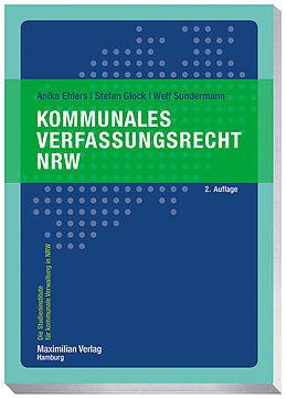 Kartonierter Einband Kommunales Verfassungsrecht NRW von Anika Ehlers, Stefan Glock, Welf Sundermann