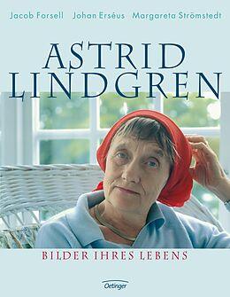 Fester Einband Astrid Lindgren. Bilder ihres Lebens von Jacob Forsell, Johan Erséus, Margareta Strömstedt