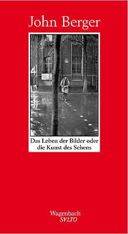 Fester Einband Das Leben der Bilder oder die Kunst des Sehens von John Berger