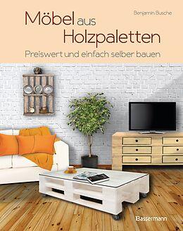 m bel aus holzpaletten benjamin busche buch kaufen. Black Bedroom Furniture Sets. Home Design Ideas