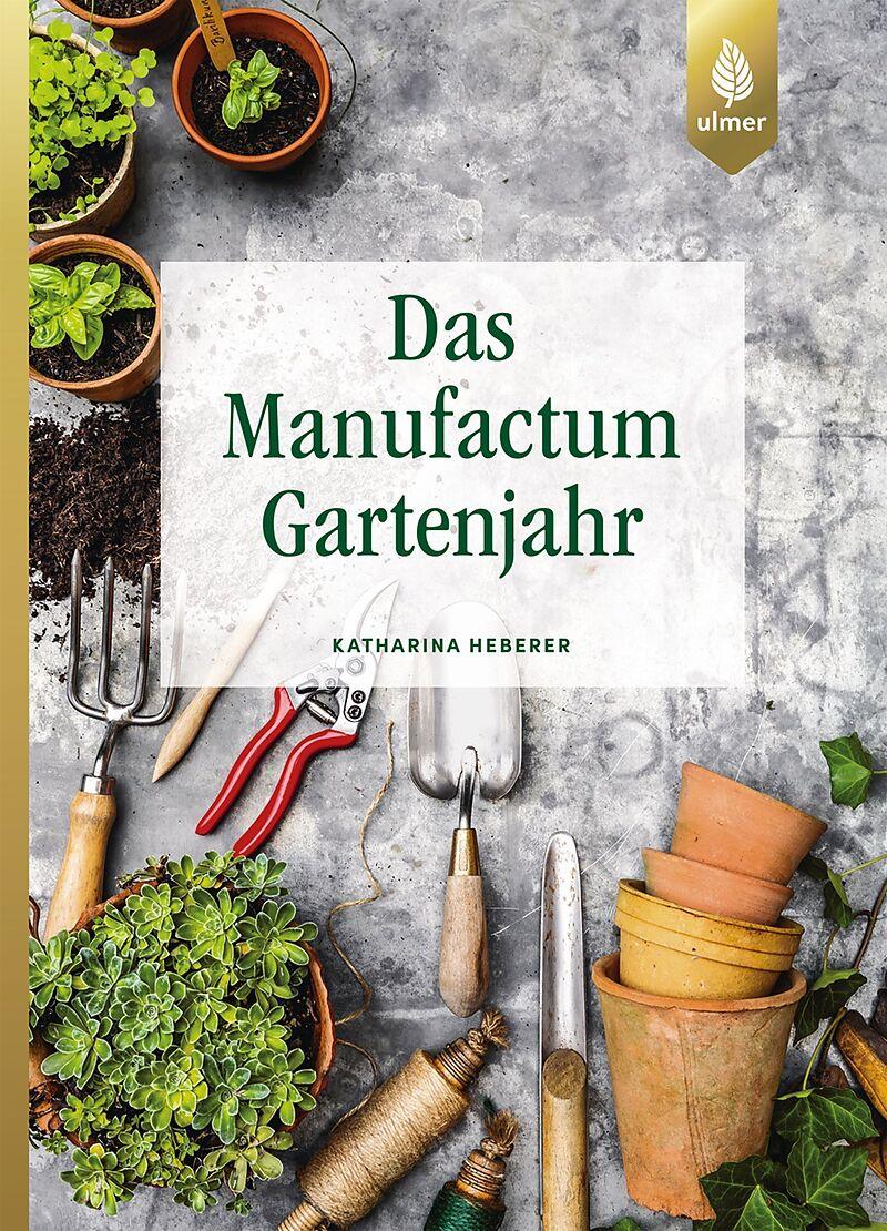 fd1e1e09c9c619 Das Manufactum-Gartenjahr - Katharina Heberer - Buch kaufen