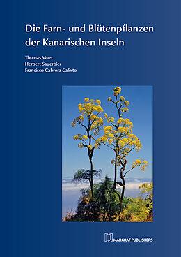 Fester Einband Die Farn- und Blütenpflanzen der Kanarischen Inseln von Thomas Muer, Francisco Cabrera Calixto, Herbert Sauerbier