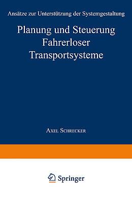 Kartonierter Einband Planung und Steuerung Fahrerloser Transportsysteme von Axel Schrecker