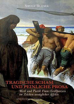 Fester Einband Tragische Scham und peinliche Prosa von Sibylle Blaimer
