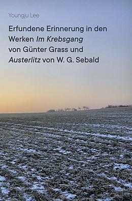 Kartonierter Einband Erfundene Erinnerung in den Werken ,Im Krebsgang' von Günter Grass und ,Austerlitz' von W. G. Sebald von Youngju Lee