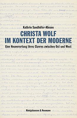 Kartonierter Einband Christa Wolf im Kontext der Moderne von Kathrin Sandhöfer-Klesen