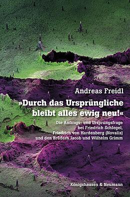 Kartonierter Einband »Durch das Ursprüngliche bleibt alles ewig neu!« von Andreas Freidl