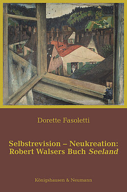 Kartonierter Einband Selbstrevision - Neukreation: Robert Walsers Buch Seeland von Dorette Fasoletti