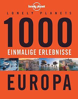 Kartonierter Einband Lonely Planets 1000 einmalige Erlebnisse Europa von Jens Bey, Nico Krespach, Corinna Melville