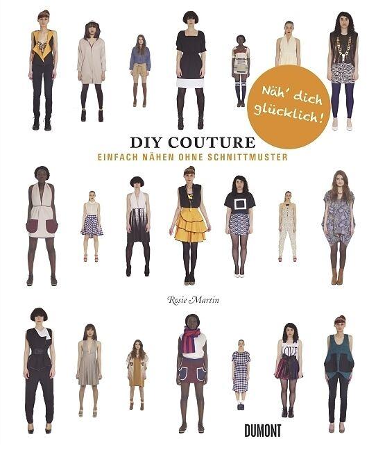 DIY Couture - Einfach nähen ohne Schnittmuster - Rosie Martin - Buch ...