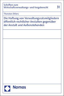 Kartonierter Einband Die Haftung von Verwaltungsratsmitgliedern öffentlich-rechtlicher Anstalten gegenüber der Anstalt und Außenstehenden von Thorsten Ehlers