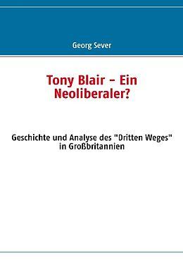 Kartonierter Einband Tony Blair - Ein Neoliberaler? von Georg Sever