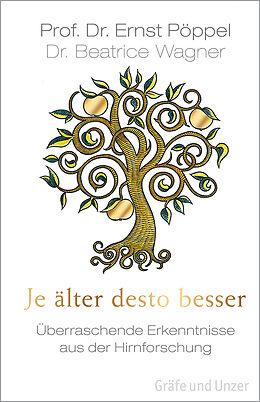 Fester Einband Je älter desto besser von Ernst Pöppel, Beatrice Wagner