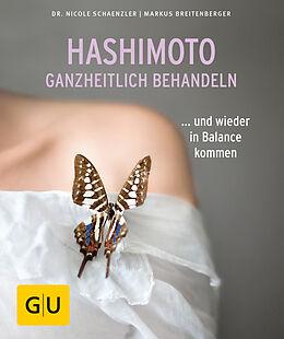 Kartonierter Einband Hashimoto ganzheitlich behandeln von Nicole Schaenzler, Markus Breitenberger