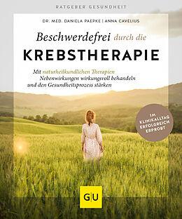 Kartonierter Einband Beschwerdefrei durch die Krebstherapie von Anna Cavelius, Daniela Paepke