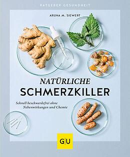 Kartonierter Einband Natürliche Schmerzkiller von Aruna M. Siewert