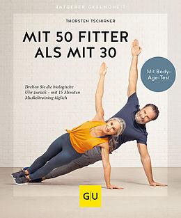 Kartonierter Einband Mit 50 fitter als mit 30 von Thorsten Tschirner