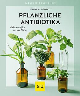 Kartonierter Einband Pflanzliche Antibiotika von Aruna M. Siewert