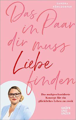 Fester Einband Das Paar in dir muss Liebe finden von Sandra Köhldorfer