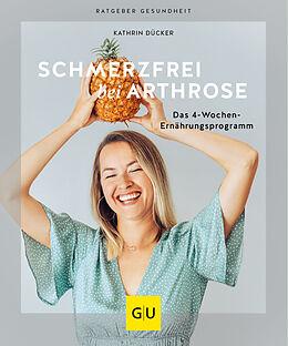 Kartonierter Einband Schmerzfrei bei Arthrose von Kathrin Dücker